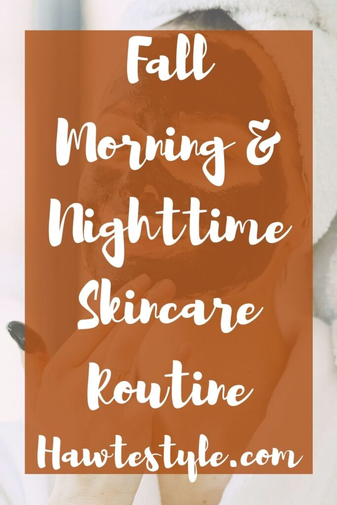 Fall Morning & Nighttime Skincare Routine